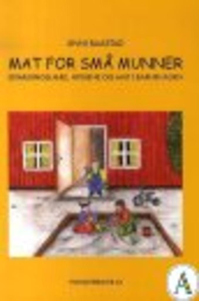 Mat for små munner- : ernæringslære, hygiene og mat i barnehagen