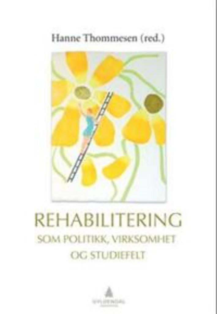 Rehabilitering som politikk, virksomhet og studiefelt
