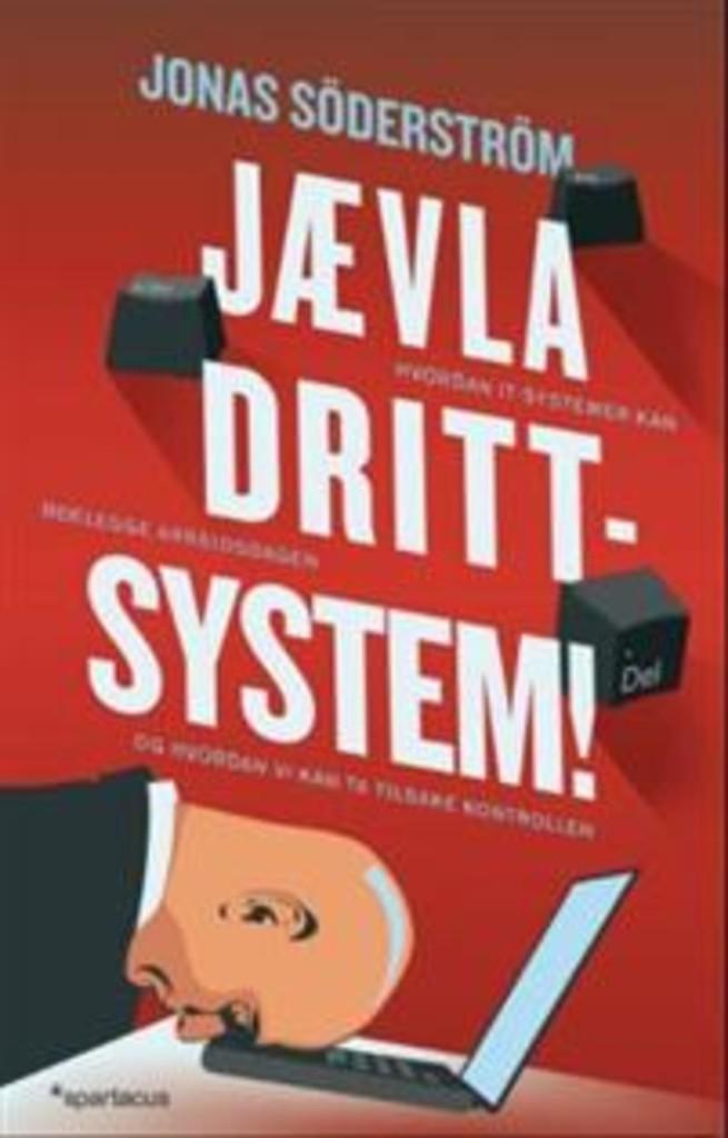 Jævla drittsystem! : hvordan it-systemer kan ødelegge arbeidsdagen og hvordan vi kan ta tilbake kontrollen