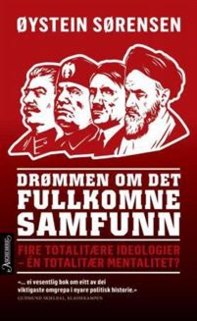 Drømmen om det fullkomne samfunn : fire totalitære ideologier - én totalitær mentalitet?