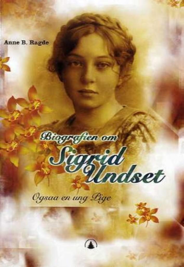 Biografien om Sigrid Undset : ogsaa en ung pige
