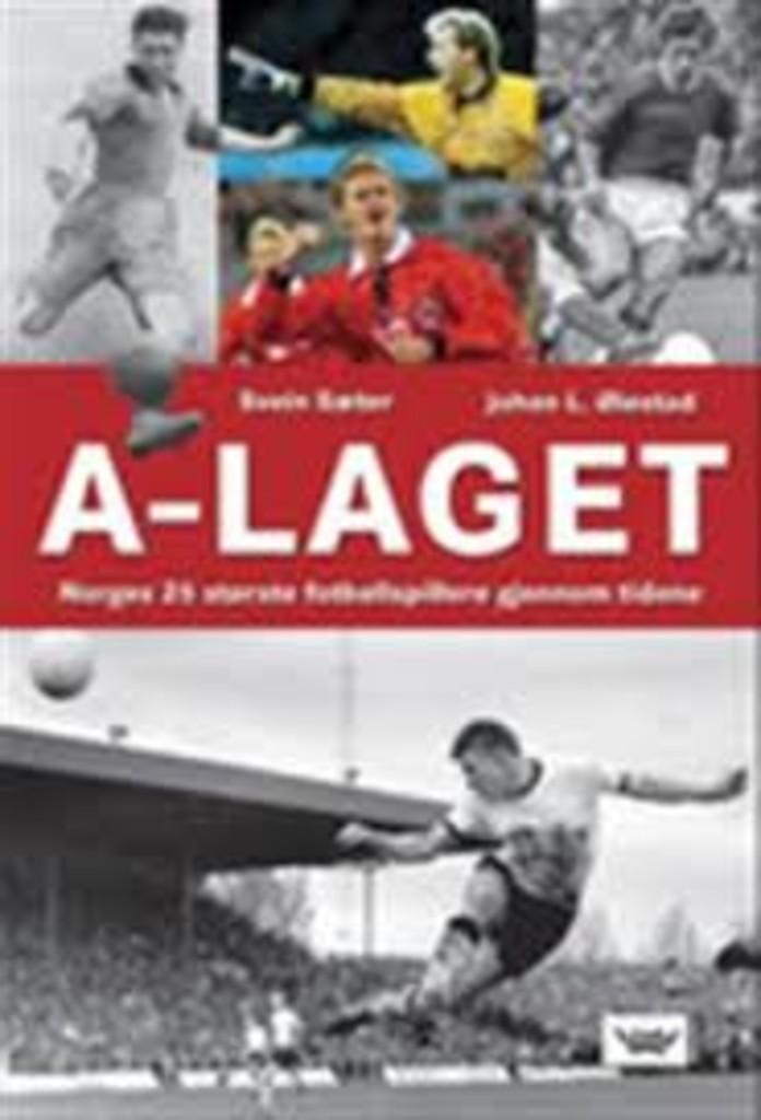 A-laget : Norges 25 største fotballspillere gjennom tidene