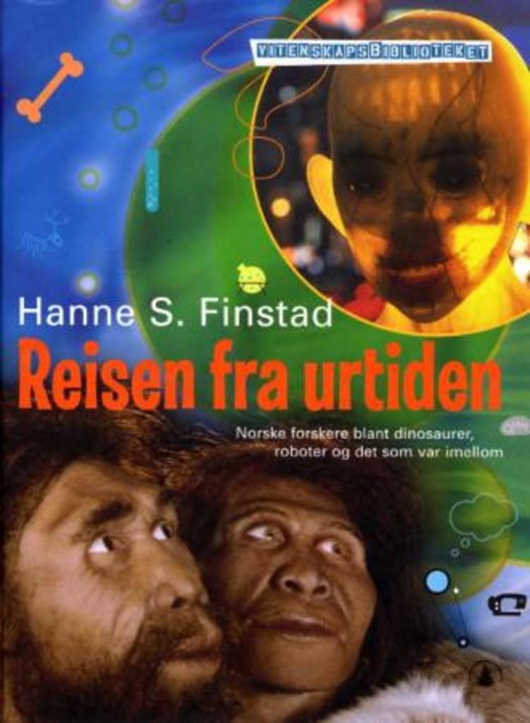 Reisen fra urtiden : norske forskere blant dinosaurer, roboter og det som var imellom