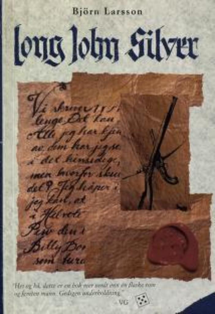 Long John Silver : den eventyrlige og sannferdige beretning om mitt frie liv og levnet som lykkejeger og menneskenes fiende