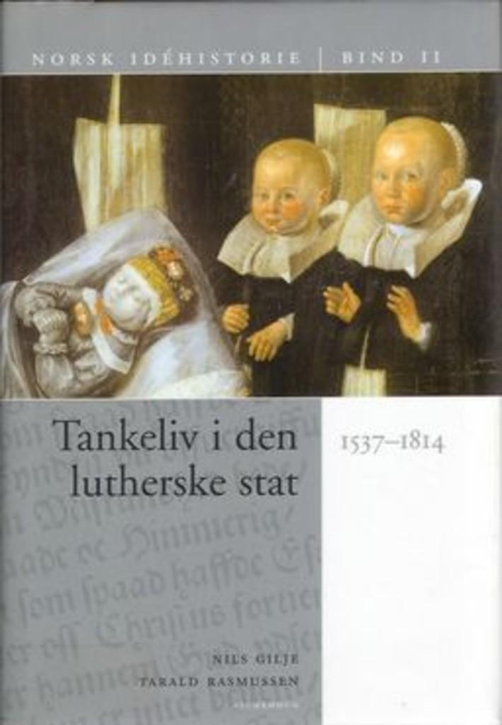 Norsk idéhistorie (2) . Tankeliv i den lutherske stat : 1537-1814