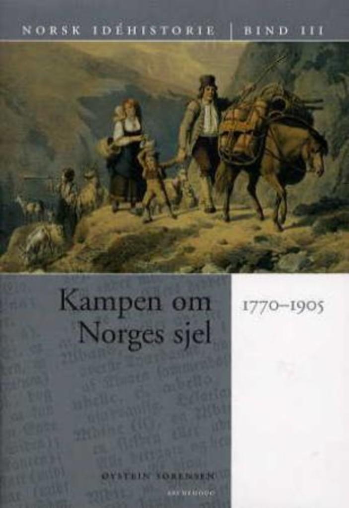 Norsk idéhistorie (3) . Kampen om Norges sjel : 1770-1905