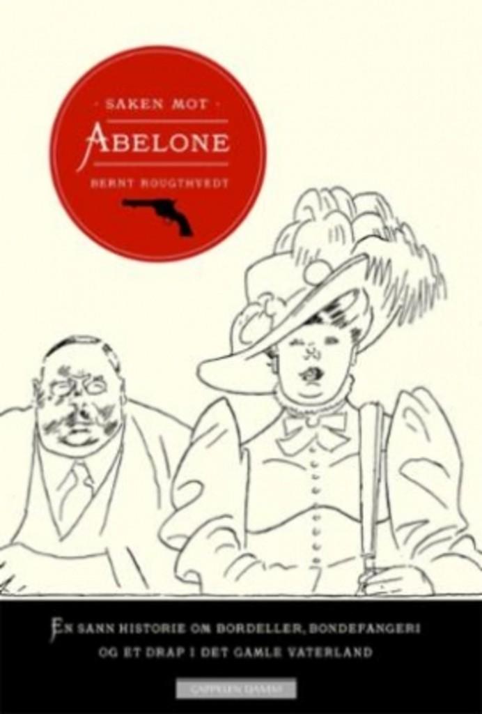 Saken mot Abelone : en sann historie om bordeller, bondefangeri og et drap i det gamle Vaterland