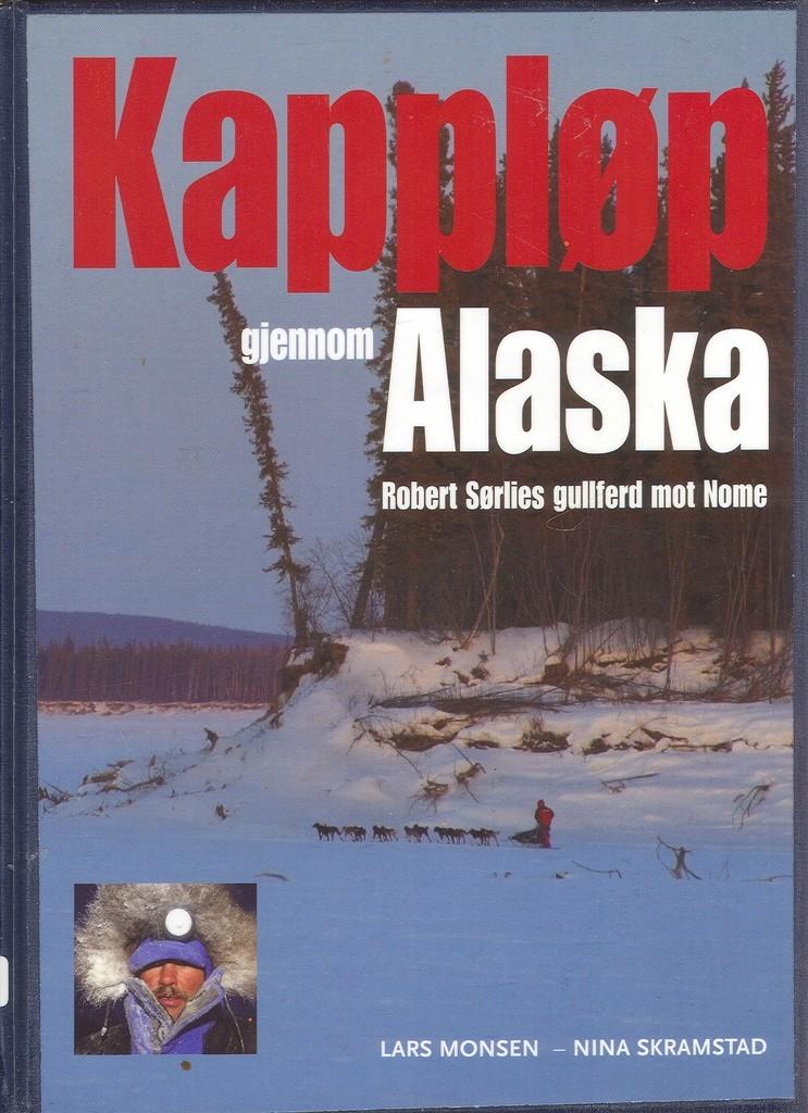 Kappløp gjennom Alaska : Robert Sørlies gullferd mot Nome