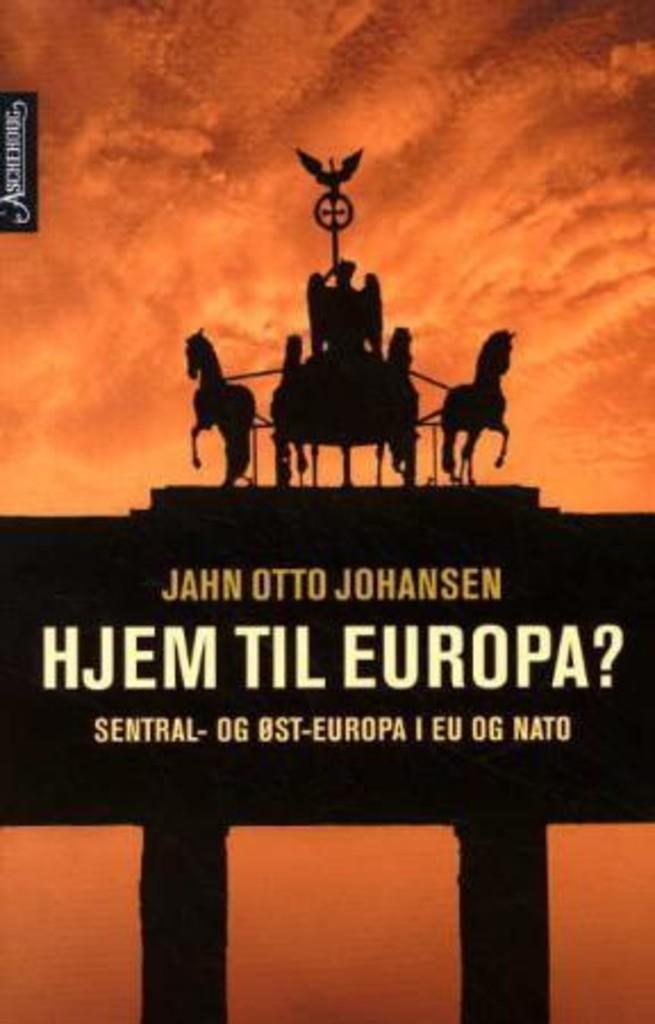 Hjem til Europa? : Sentral- og Øst-Europa i EU og NATO