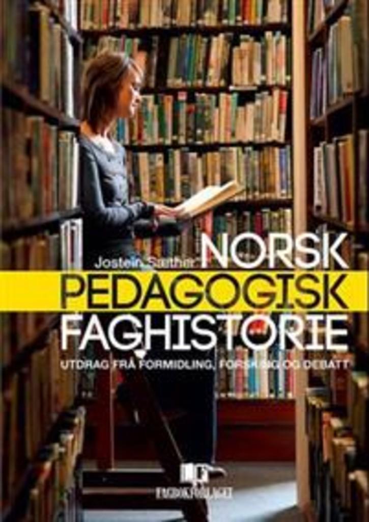 Norsk pedagogisk faghistorie : utdrag frå formidling, forsking og debatt