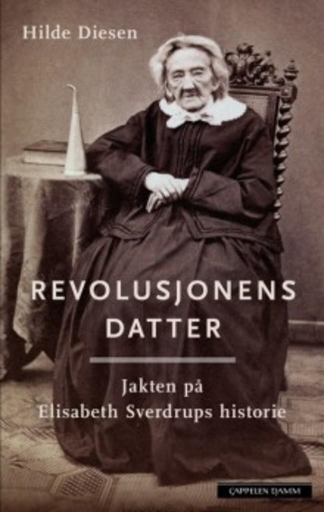 Revolusjonens datter : jakten på Elisabeth Sverdrups historie