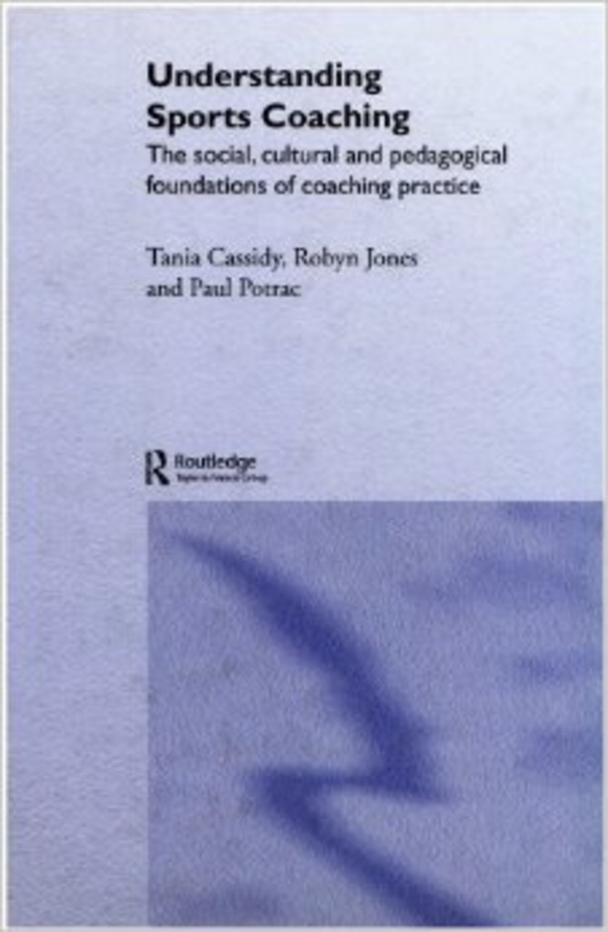 Understanding sports coaching : the social, cultural and pedagogical foundations of coaching practice