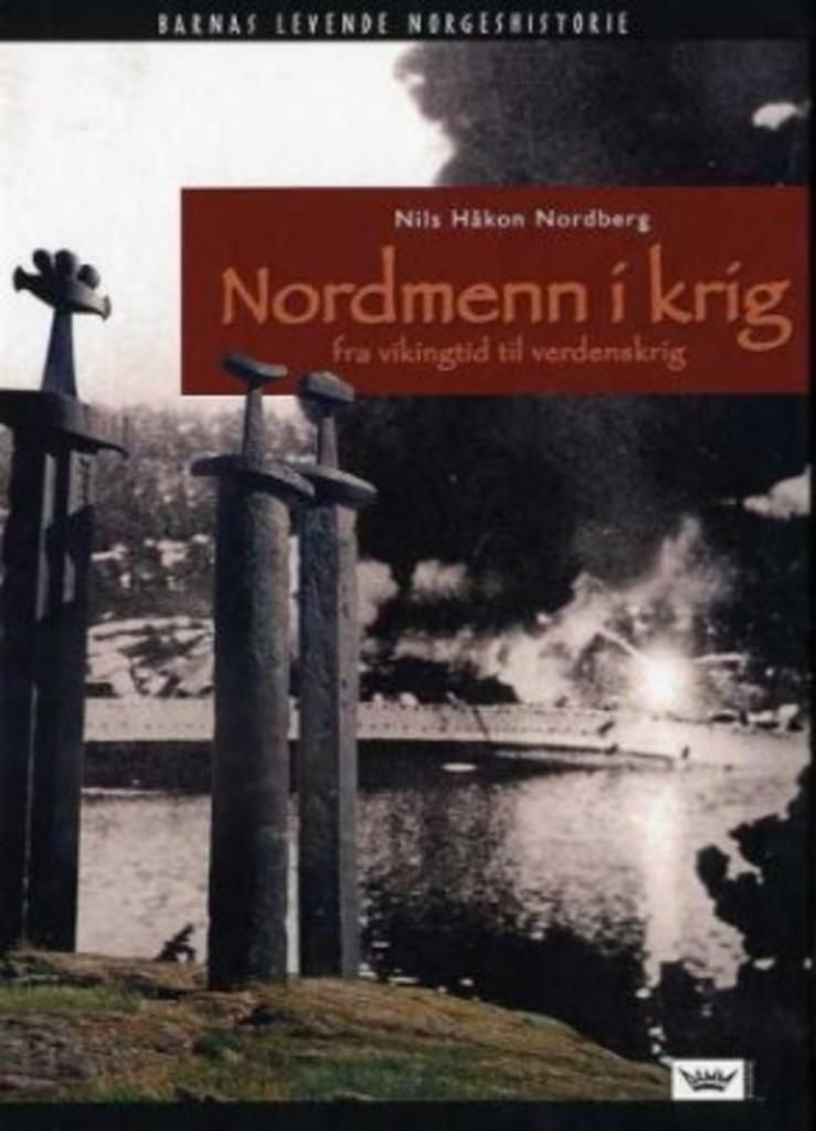 Nordmenn i krig : fra vikingtid til verdenskrig