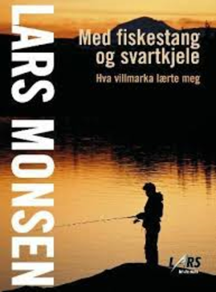 Med fiskestang og svartkjele : hva villmarka lærte meg
