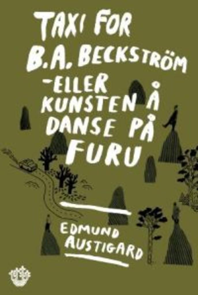 Taxi for B.A. Beckstrøm - eller kunsten å danse på furu