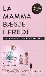 """""""La mamma bæsje i fred! : en ærlig bok om familielivet!"""""""