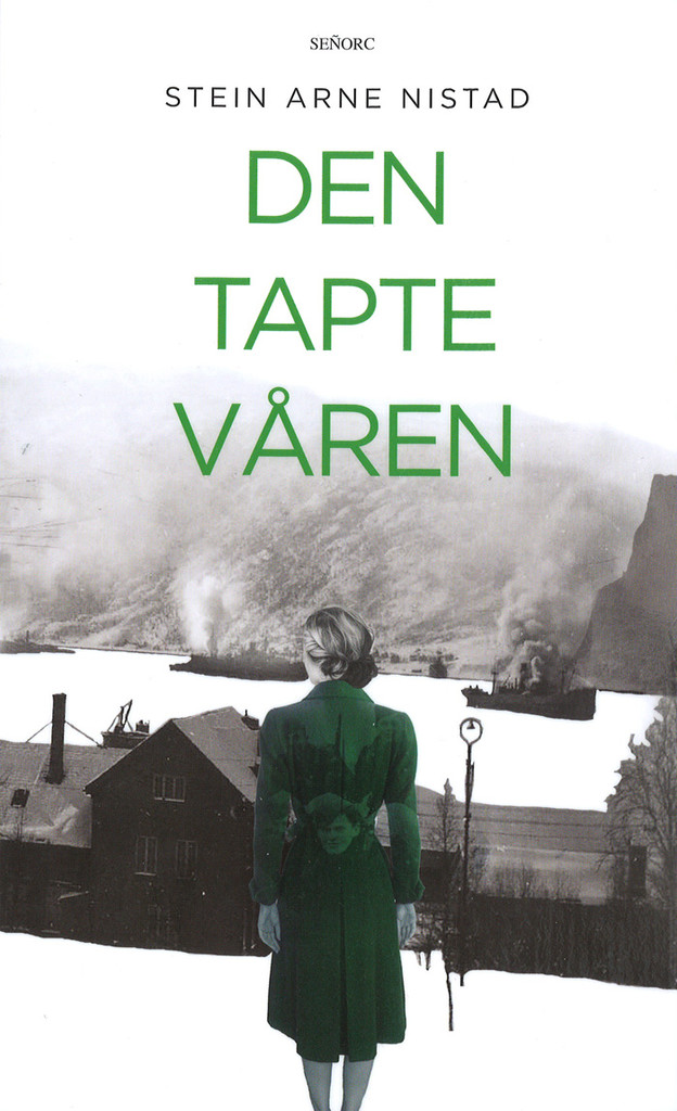 Den tapte våren : roman : inspirert av virkelige hendelser i Ofotfjorden og Narvik fra 9. april - 10. juni 1940