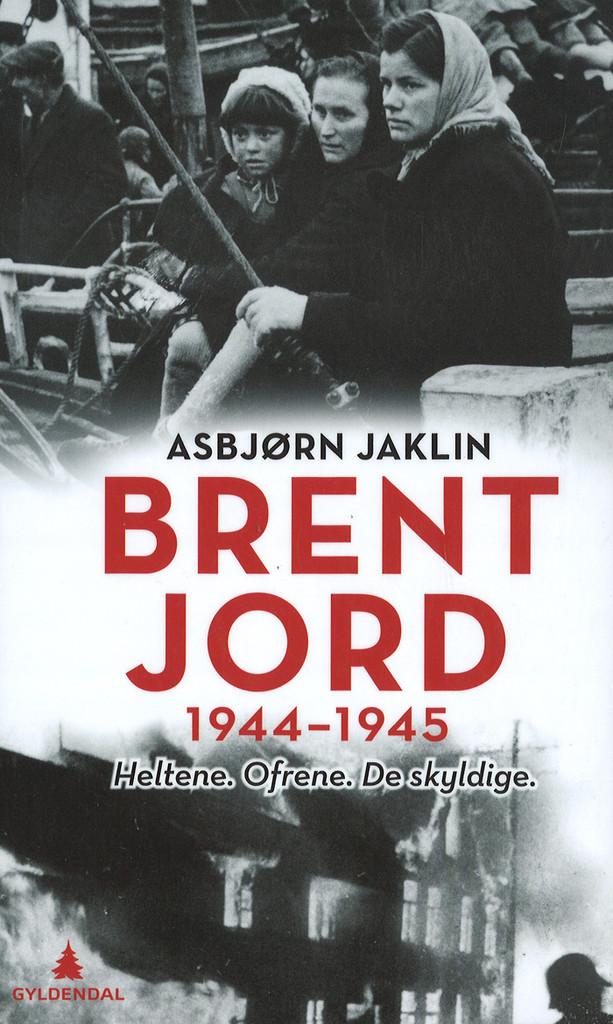 Brent jord : 1944-1945 : heltene, ofrene, de skyldige