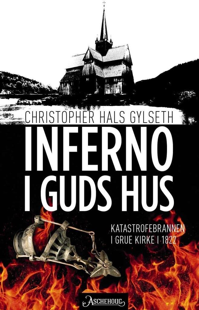 Inferno i Guds hus : katastrofebrannen i Grue kirke i 1822