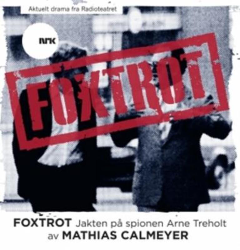 Foxtrot : jakten på spionen Arne Treholt
