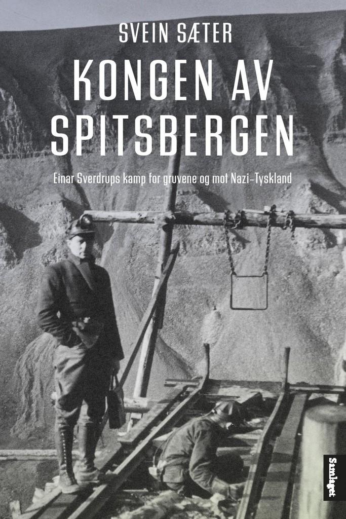 Kongen av Spitsbergen : Einar Sverdrups kamp for gruvene og mot Nazi-Tyskland
