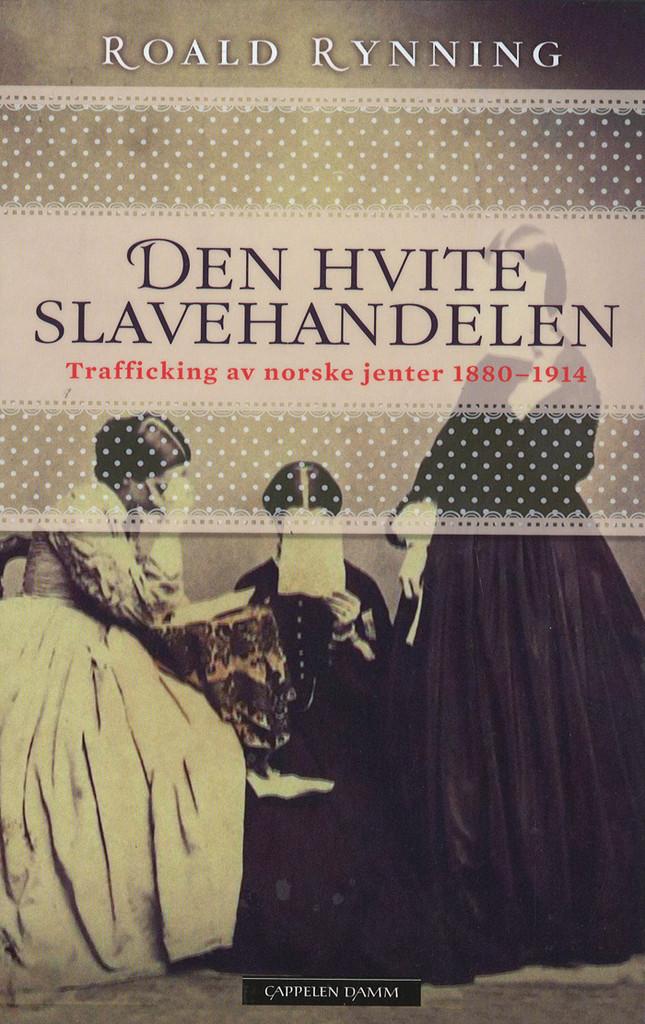 Den hvite slavehandelen : trafficking av norske jenter 1880-1914