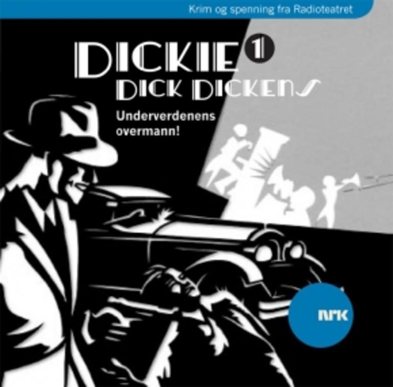 Dickie Dick Dickens . 1 . Underverdenens overmann
