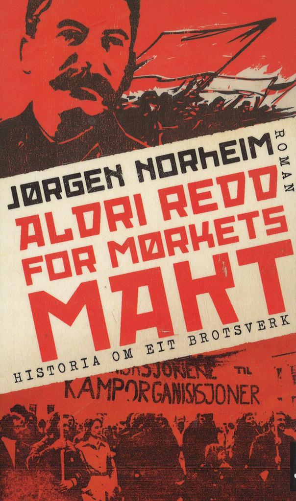 Aldri redd for mørkets makt : historia (s)om eit brotsverk : roman