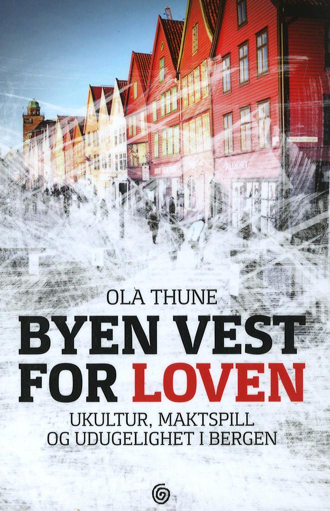 Byen vest for loven : ukultur, maktspill og udugelighet i Bergen