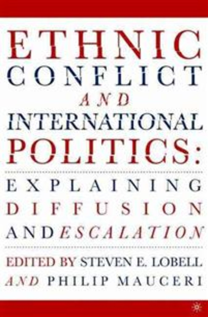Ethnic conflict and international politics : explaining diffusion and escalation