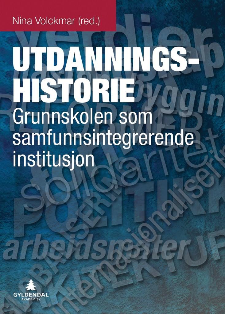 Utdanningshistorie : grunnskolen som samfunnsintegrerende institusjon