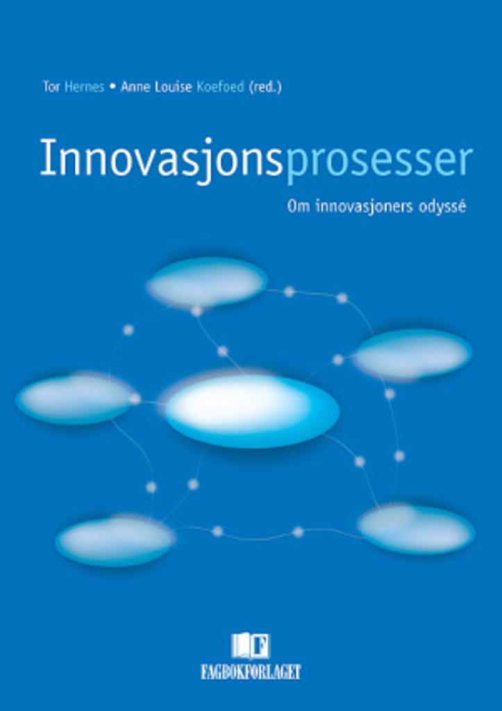 Innovasjonsprosesser : om innovasjoners odyssé