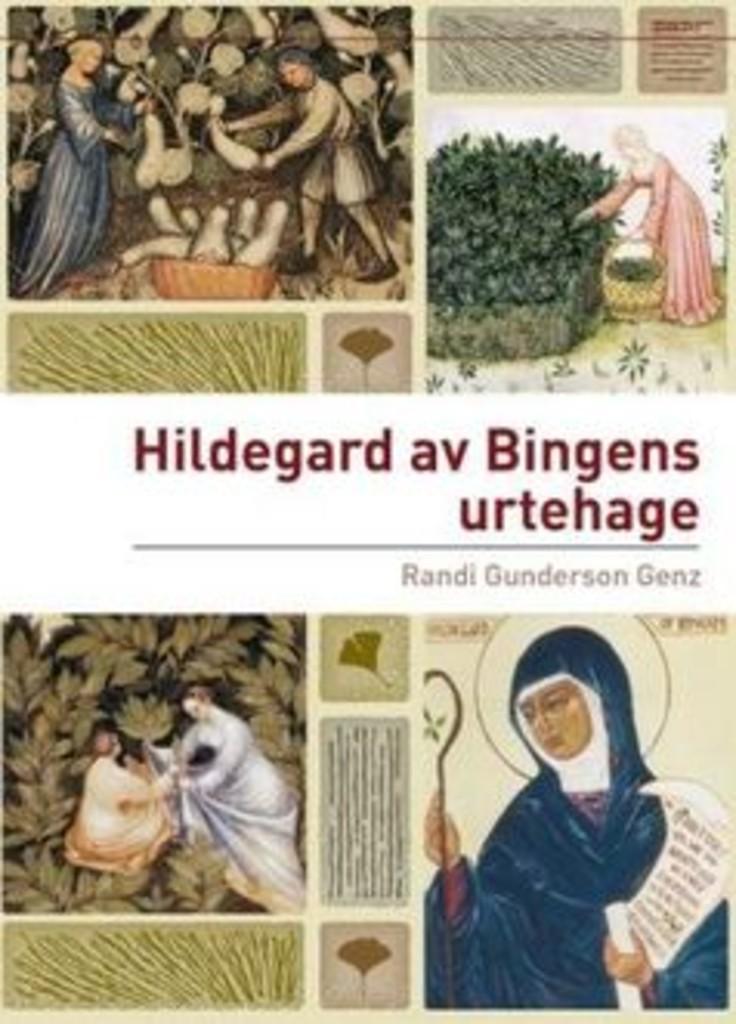 Hildegard av Bingens urtehage : Hildegards bruk av legende planter og ville vekster i middelalderens tradisjon