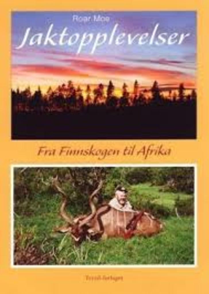 Jaktopplevelser : Fra Finnskogen til Afrika