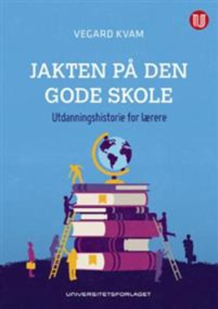 Jakten på den gode skole : utdanningshistorie for lærere