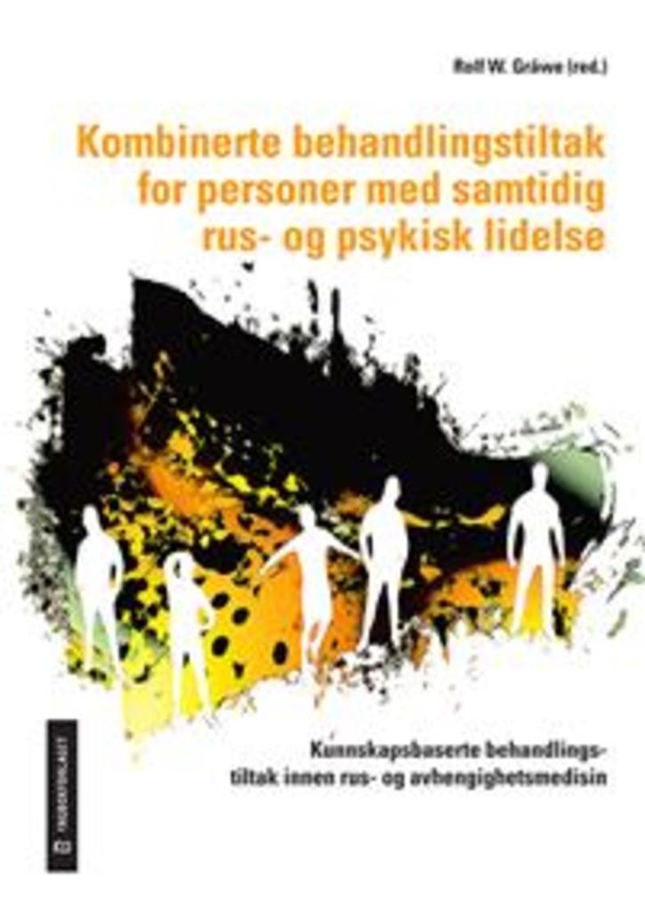 Kombinerte behandlingstiltak for personer med samtidig rus- og psykisk lidelse : kunnskapsbaserte behandlingstiltak innen rus- og avhengighetsmedisin