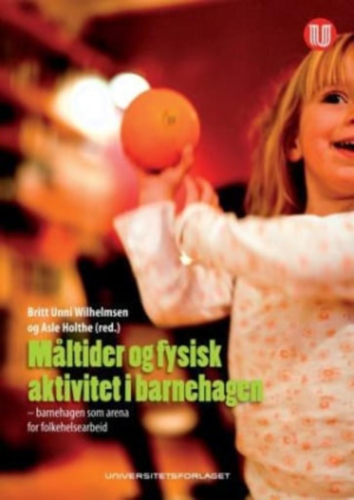 Måltider og fysisk aktivitet i barnehagen : barnehagen som arena for folkehelsearbeid