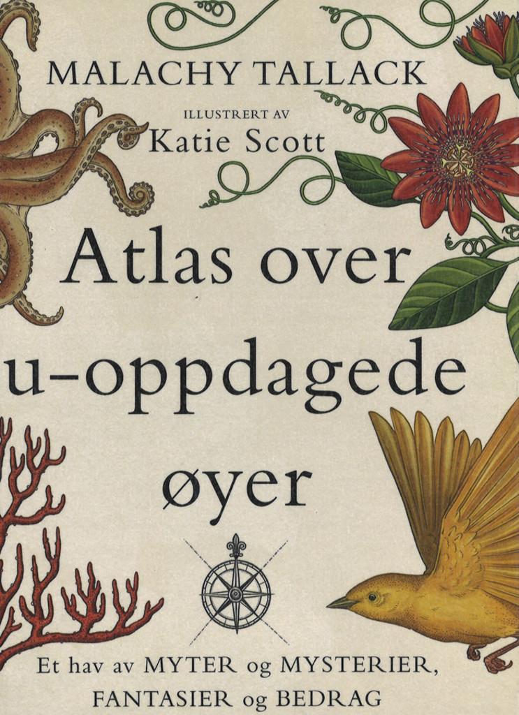 Atlas over u-oppdagede øyer : et hav av myter og mysterier, fantasier og bedrag