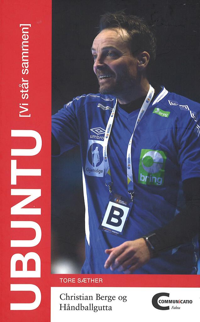 Ubuntu : (vi står sammen) : Christian Berge og håndballgutta