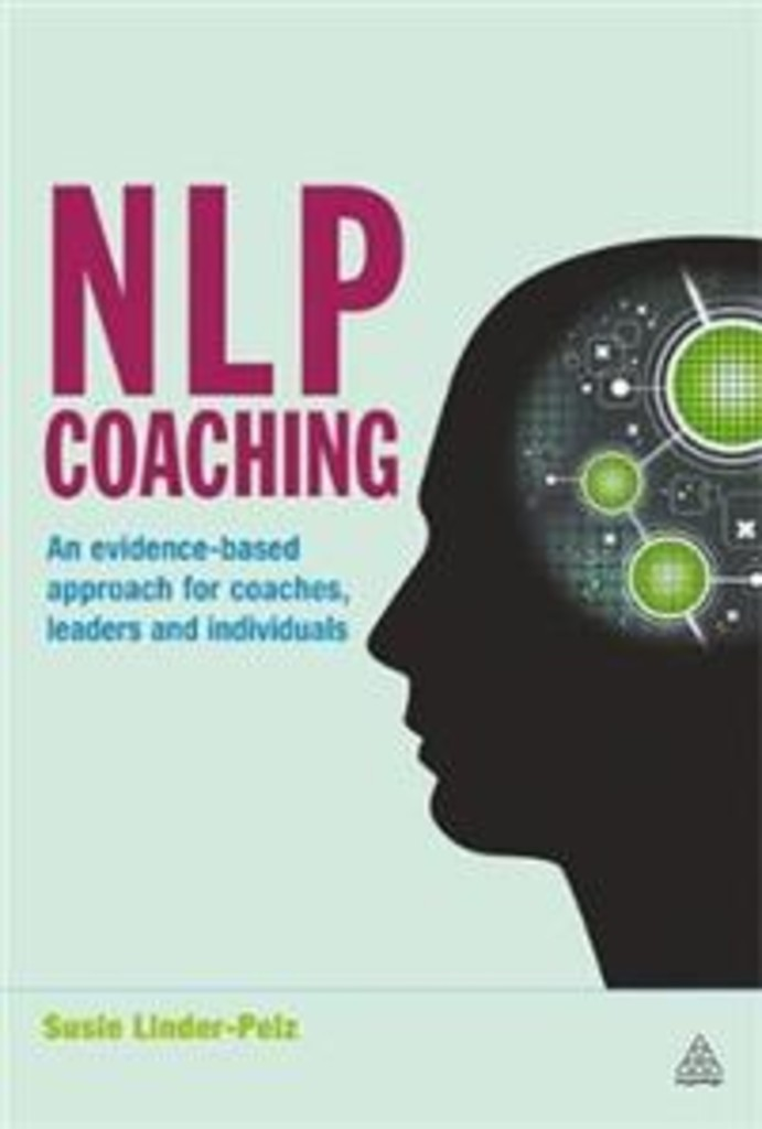 NLP Coaching : an evidence-based approach for coaches, leaders and individuals