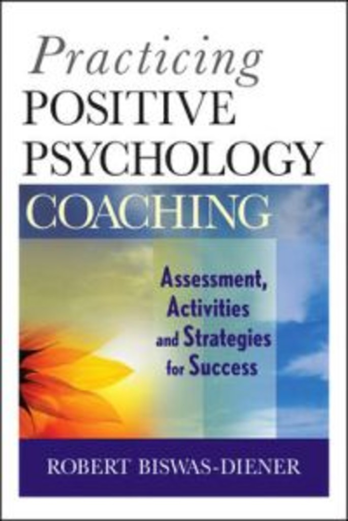 Practicing positive psychology coaching : assessment, activities, and strategies for success