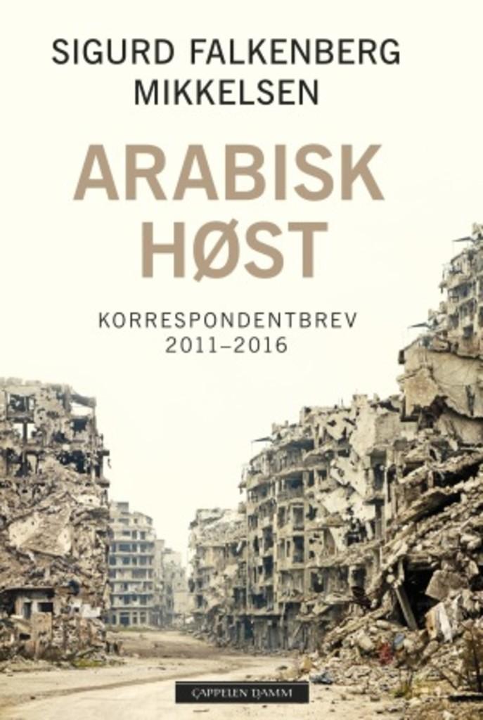 Arabisk høst : korrespondentbrev 2011-2016