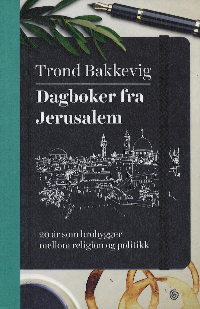 Dagbøker fra Jerusalem : 20 år som brobygger mellom religion og politikk