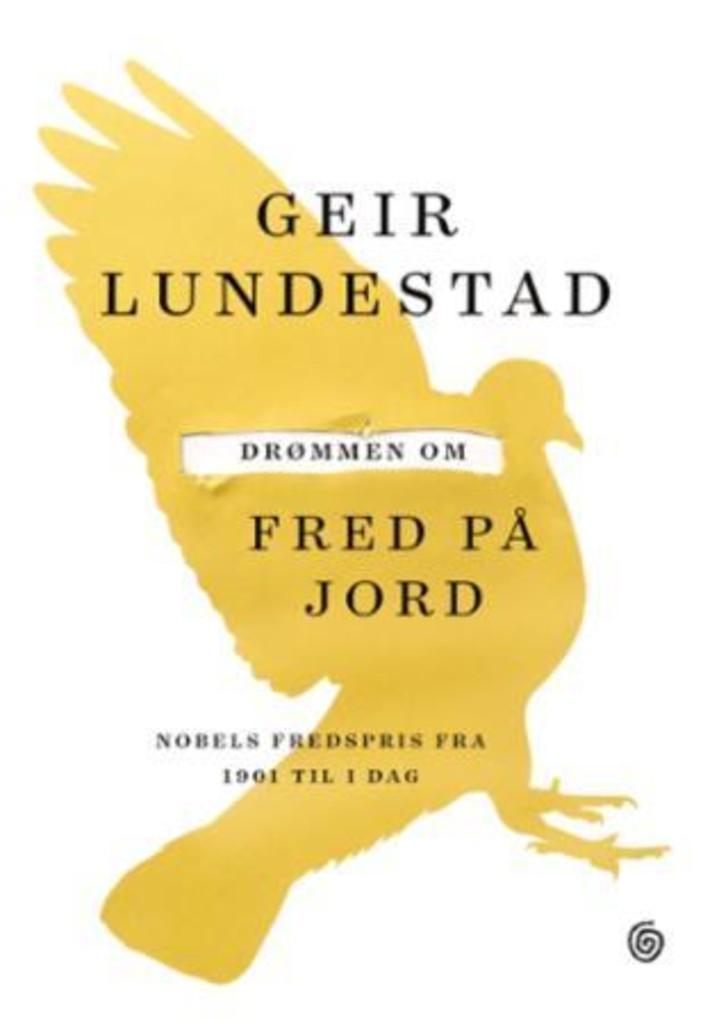Drømmen om fred på jord : Nobels fredspris fra 1901 til i dag