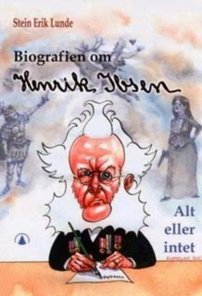 Biografien om Henrik Ibsen : alt eller intet