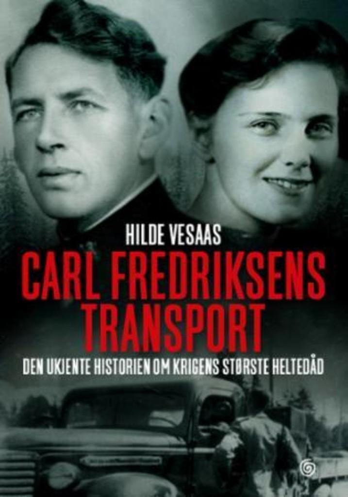 Carl Fredriksens transport : den ukjente historien om krigens største heltedåd