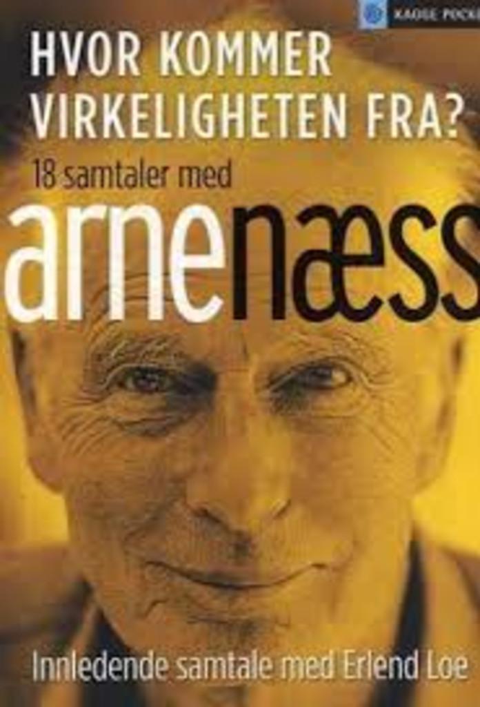 Hvor kommer virkeligheten fra? : samtaler med Arne Næss