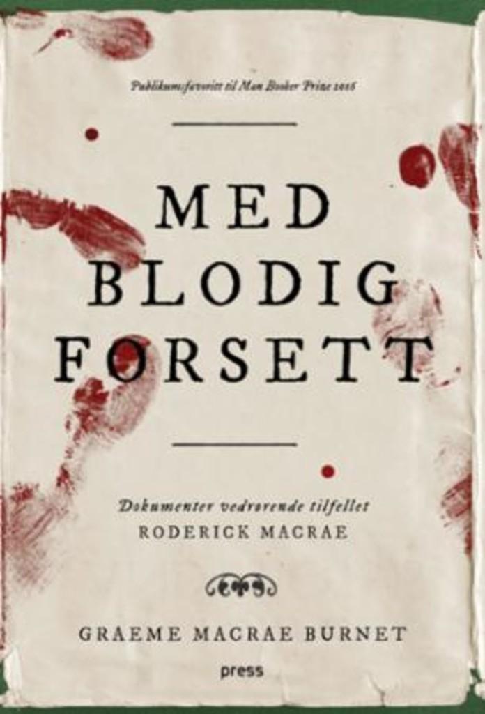 Med blodig forsett : dokumenter vedrørende tilfellet Roderick Macrae : en roman