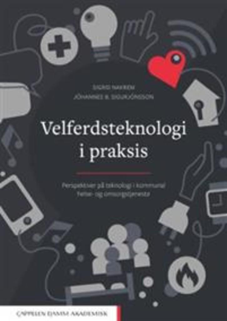 Velferdsteknologi i praksis : perspektiver på teknologi i kommunal helse- og omsorgstjeneste