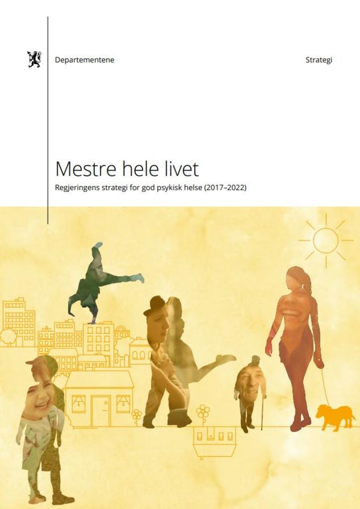 Mestre hele livet : Regjeringens strategi for god psykisk helse (2017-2022)
